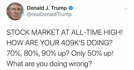 Screenshot of President Trump's January 9, 2020 tweet stating STOCK MARKET AT ALL-TIME HIGH! HOW ARE YOUR 409K'S DOING? 70%, 80%, 90% up? Only 50%? What are you doing wrong?