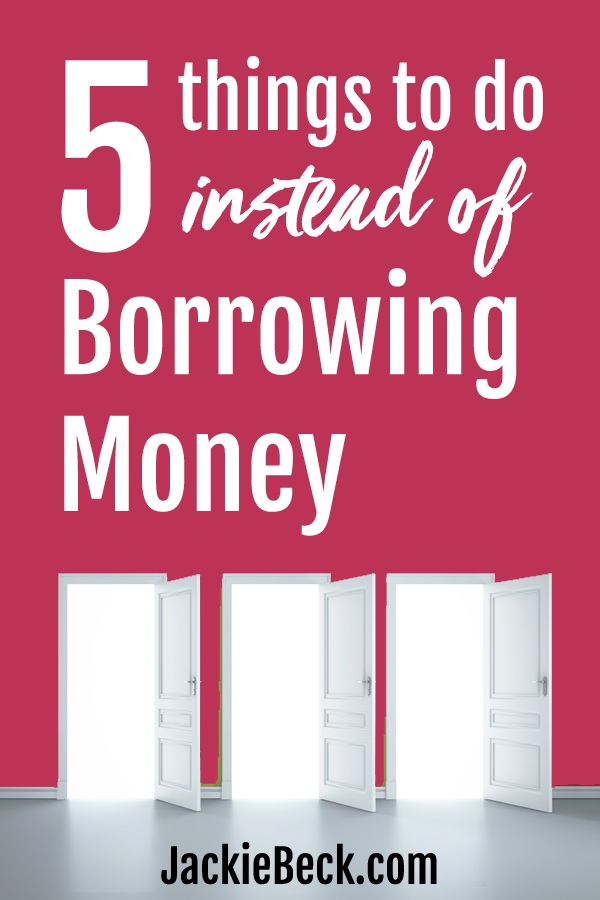 5 things to do instead of borrowing money -- great alternatives to loans!