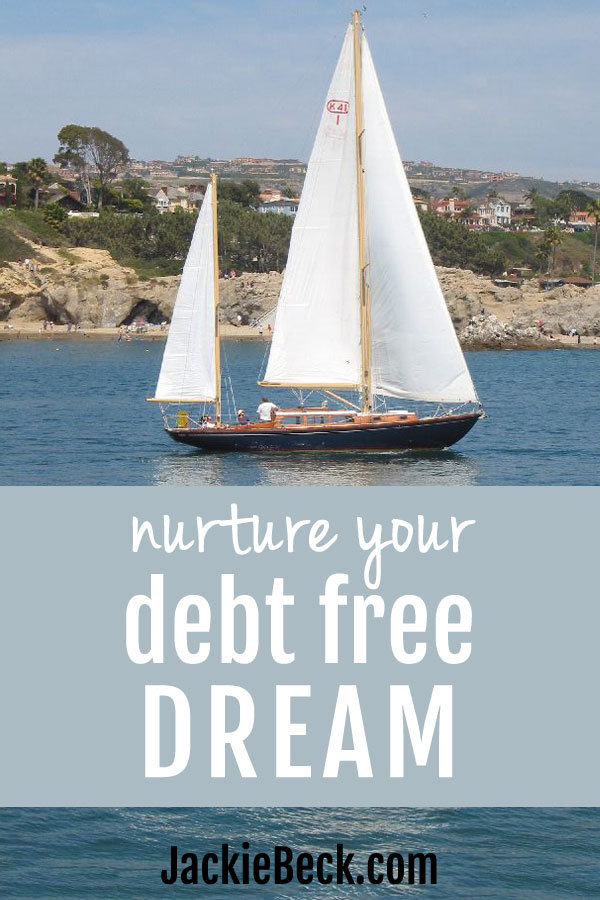 What will you do when you're debt free? Nurture that dream!