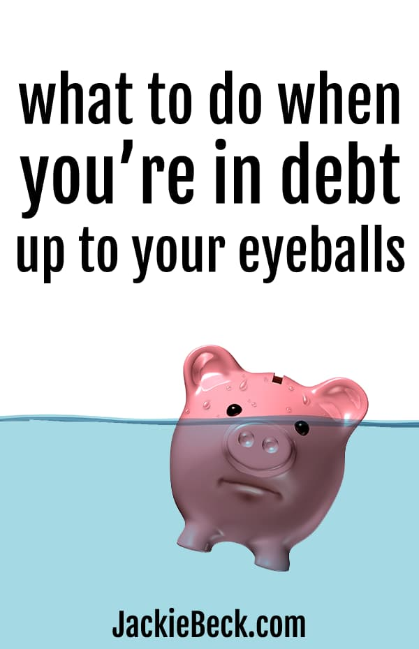 What to do when you're in debt up to your eyeballs