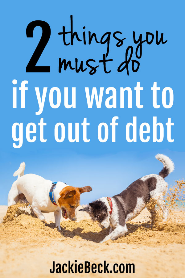 Why didn't I think of these earlier?! If you want to get out of debt, you've got to do these two things.