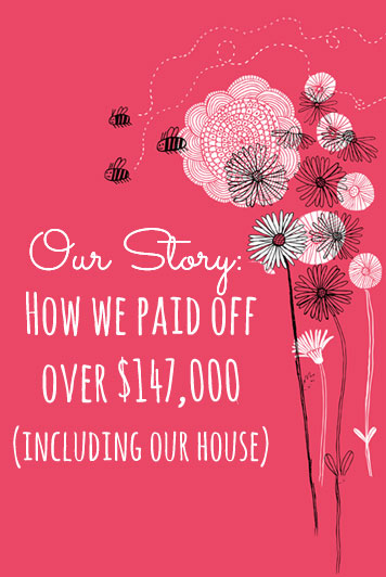 Our story - how we paid off over $147,000 in debt, including our house
