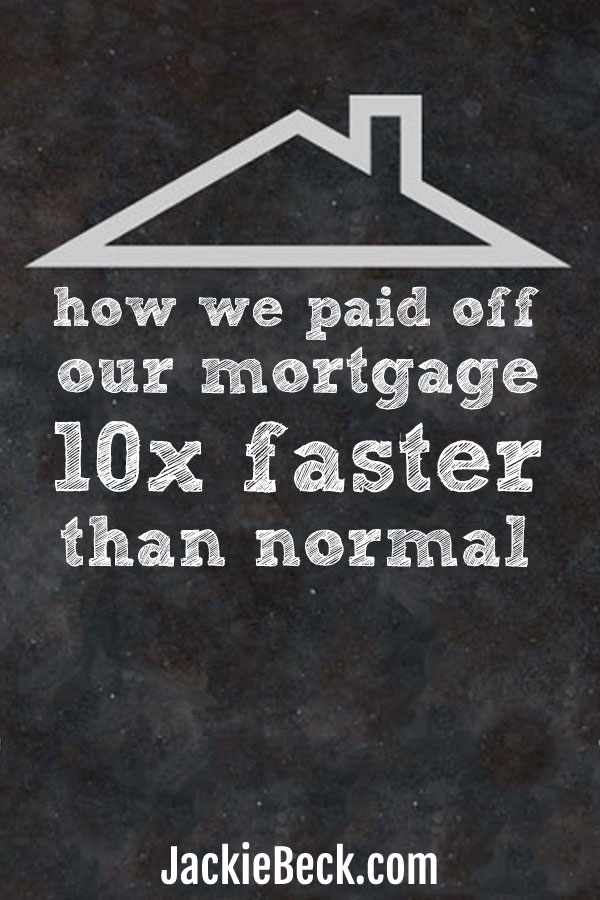 Paying off the mortgage early: How we paid off our mortgage 10 times faster than normal -- plus where we got the money to do so.