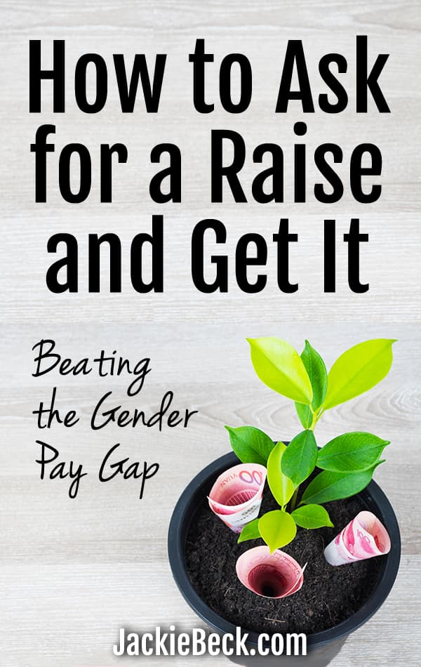How to ask for a raise and get it. Beating the gender pay gap.