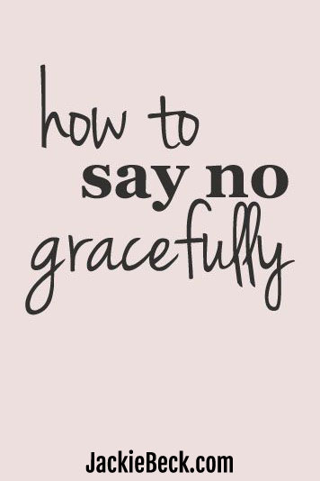Easy phrases and ways to say no gracefully, for when saying no is hard to do.