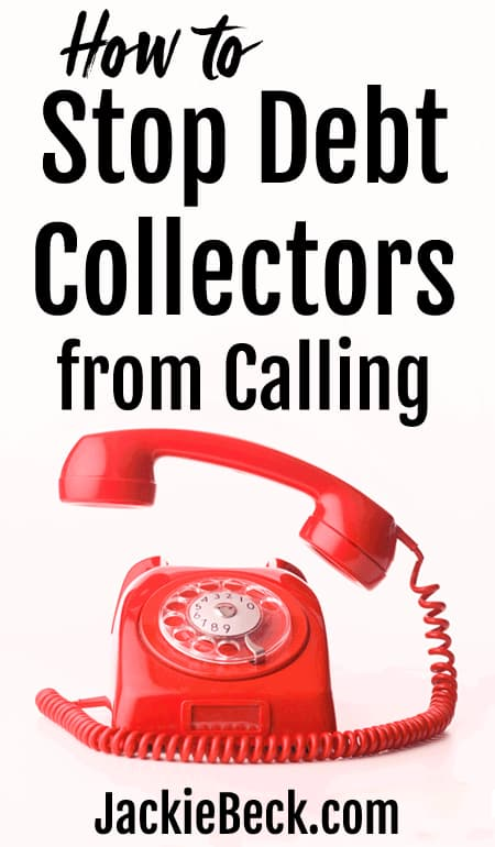 Steps to take to stop debt collectors from calling and harassing you.