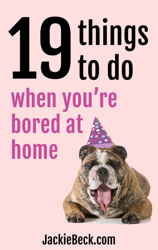 19 things to do when you're bored at home